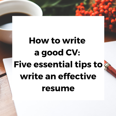 How to write a good CV: Five essential tips to wri...